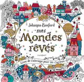 Mes mondes rêvés : livre de coloriage pour les curieux de Johanna Basford