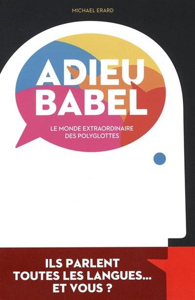 Adieu Babel : Le Monde Extraordinaire Des Polyglottes ASSIMIL by Assimil