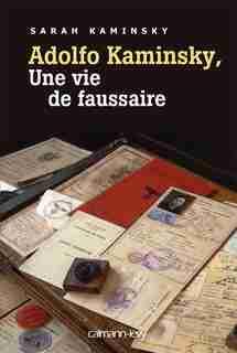 Adolfo Kaminsky : une vie de faussaire by Adolfo Kaminsky