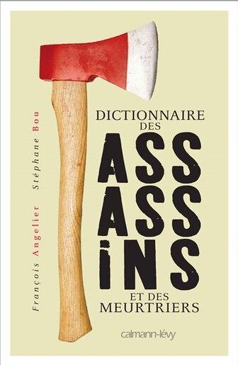 Dictionnaire des assassins et des meurtriers by François Angelier