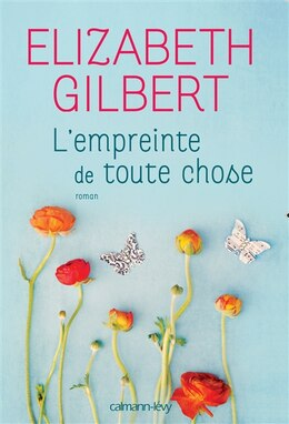 Book L'empreinte de toute chose by Elizabeth Gilbert