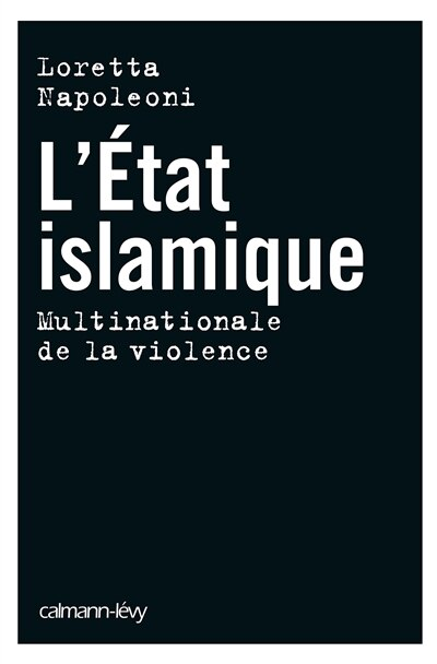 L'État Islamique : multinationale de la violence by Loretta Napoleoni