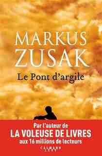 Le Pont D'argile by Markus Zusak