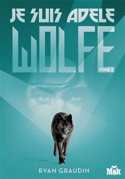 Je suis Adèle Wolfe 2 by Ryan Graudin