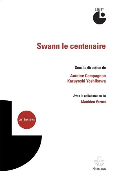 SWANN LE CENTENAIRE by Antoine Compagnon