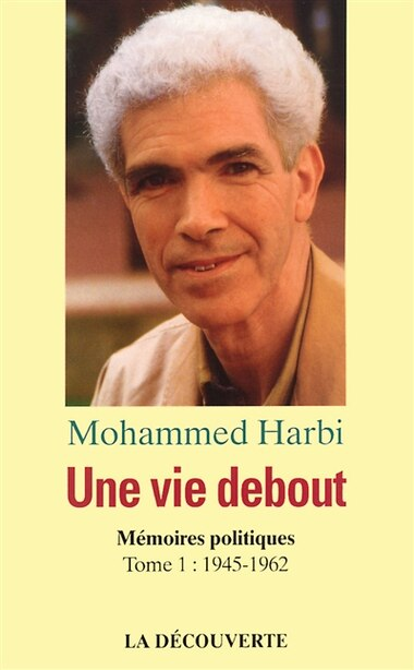Une Vie Debout by Mohammed Harbi