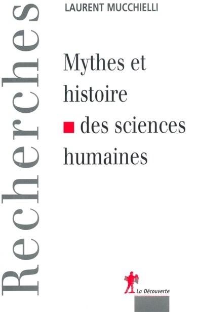 Mythes Et Hist.Des Sciences Humaines by Laurent Mucchielli