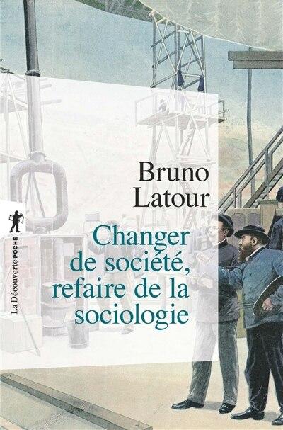 Changer Societe-Refaire Sociol. #264 by Bruno Latour