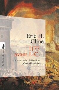 1177 avant J.C.  Le jour où la civilisation s'est effondrée