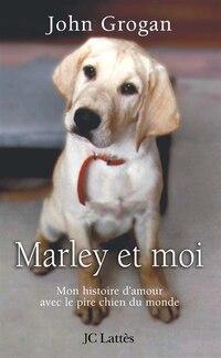 Marley et moi: Mon histoire d'amour avec le pire chien du monde