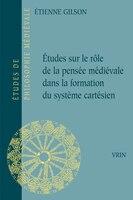 Études sur le rôle de la pensée médiévale dans la formation du systeme cartésien