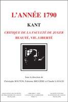 Kant : l'année 1790: Critique de la faculté de juger, beauté, vie liberté