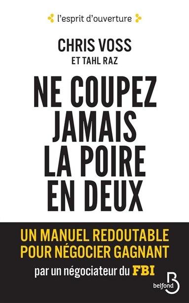 NE JAMAIS COUPER LA POIRE EN DEUX by Chris Voss