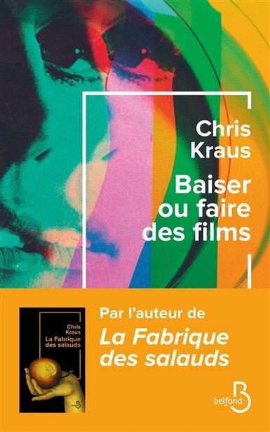 Baiser ou faire des films de Chris Kraus