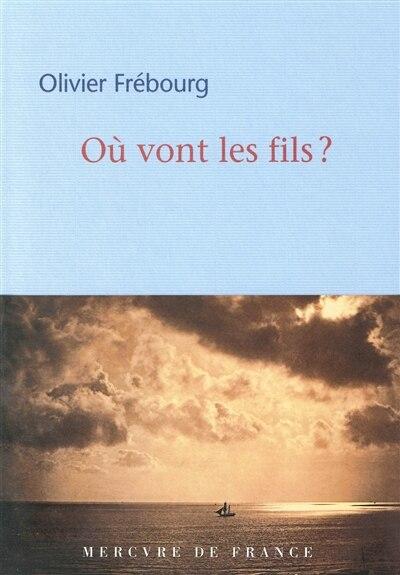 Où Vont Les Fils by Olivier Frébourg