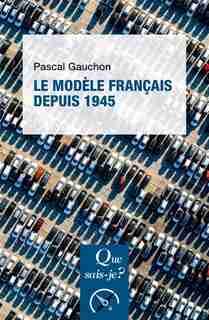 Modèle français depuis 1945 (Le) [nouvelle édition] by Pascal Gauchon