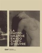 Photographie en 100 chefs-d'oeuvre (La)