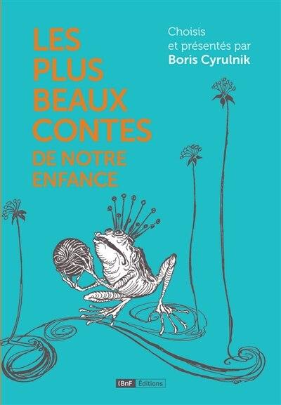 Plus beaux contes de notre enfance (Les) by Boris Cyrulnik