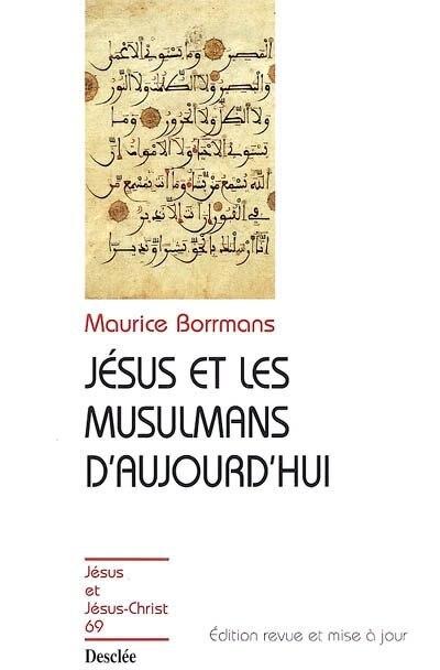 Jésus et les musulmans d'aujourd'hui N.E by Maurice Borrmans