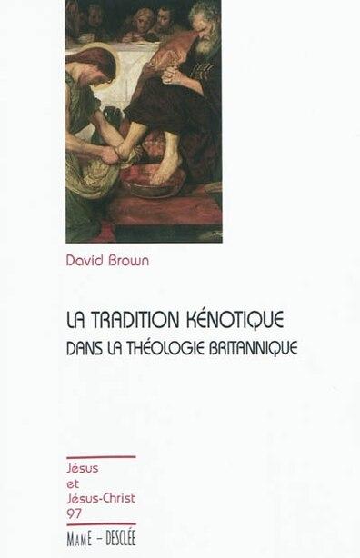 La tradition kénotique dans la théologie britanique by David Brown