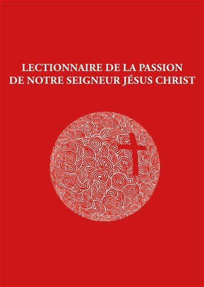 Lectionnaire de la Passion : De notre Seigneur Jésus Christ by COLLECTIF