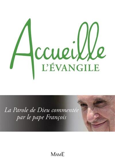 Accueille l'Évangile : La Parole de Dieu commentée par le pape F by COLLECTIF