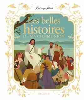 Les Belles Histoires De Ma Communion by Francine Bay