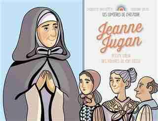 Jeanne Jugan : Petite soeur des pauvres au XIXe siêcle by Charlotte Grossetête