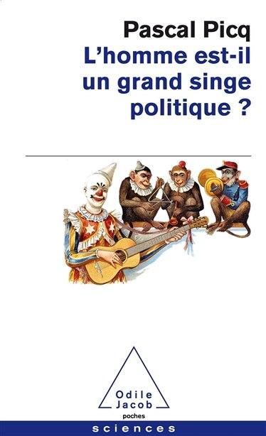HOMME EST-IL UN GRAND SINGE POLITIQUE (L') by Pascal Picq