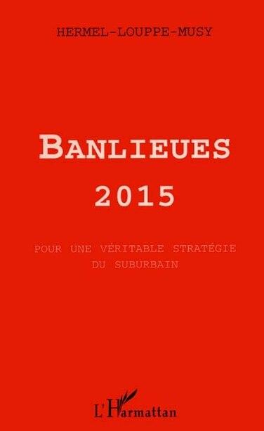 Banlieues 2015 : pour une véritable stra by COLLECTIF