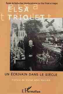 Elsa triolet: un écrivain dansle siècle by Collectif