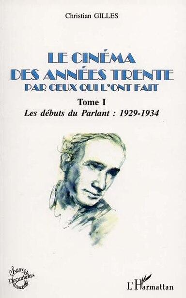 LE CINÉMA DES ANNÉES TRENTE PAR CEUX QUI L'ONT FAIT by Christian Gilles