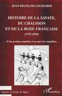 Histoire de la savate du chausson et de by LOUDCHER J.-F.