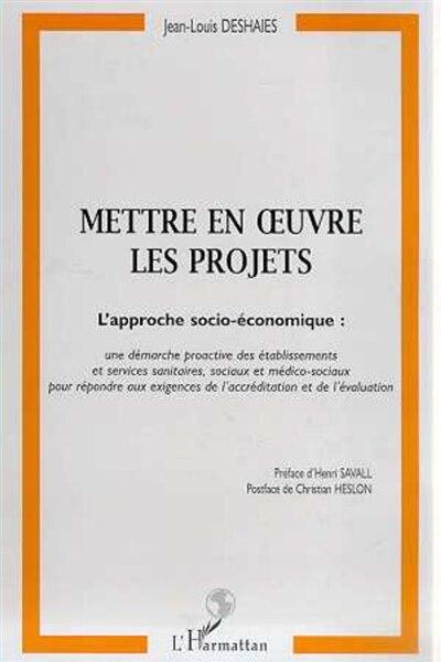 Mettre en oeuvre les projets: l'approche socio-économique by DESHAIES JEAN-LOUIS