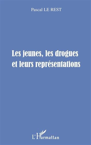LES JEUNES, LES DROGUES ET LEURS REPRESENTATIONS by Pascal Le Rest
