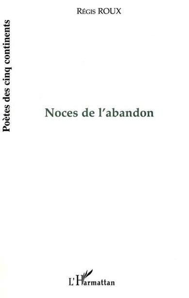 Noces de l'abandon by ROUX REGIS