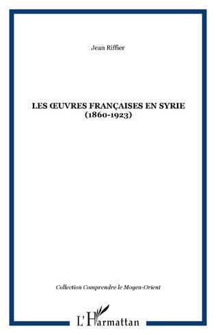 Oeuvres françaises en syrie  (1860-1923) by RIFFIER JEAN