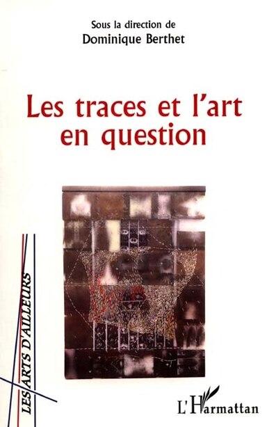 LES TRACES ET L'ART EN QUESTION by Dominique Berthet