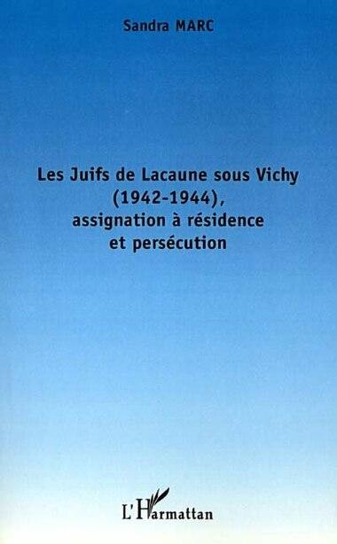 LES JUIFS DE LACAUNE SOUS VICHY (1942-1944), ASSIGNATION À RÉSID by Sandra Marc