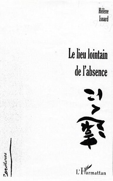 Lieu lointain de l'absence by ISNARD HELENE