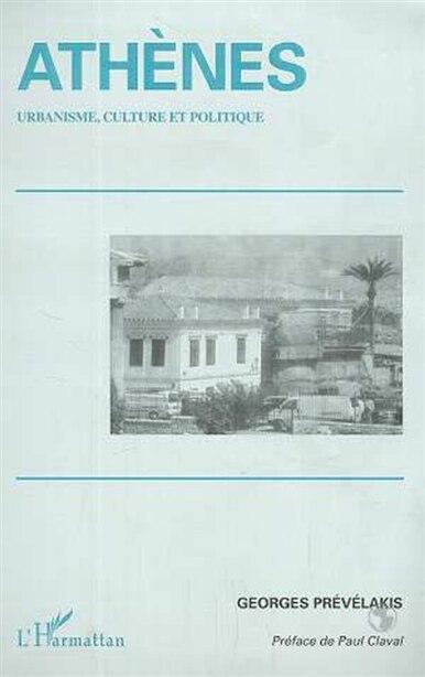 Athènes: urbanisme culture etpolitique de GEORGES PREVELAKIS