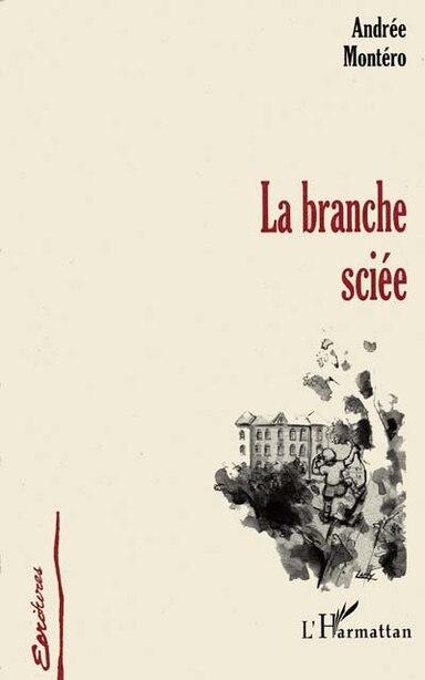 LA BRANCHE SCIÉE by Andrée Montero
