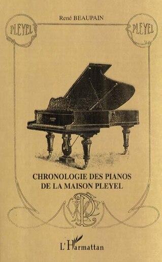 Chronologie des pianos de la maison pley by BEAUPAIN RENE