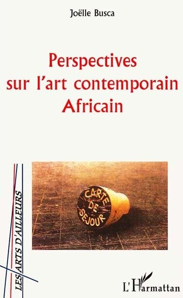 PERSPECTIVES SUR L'ART CONTEMPORAIN AFRICAIN by Joëlle Busca