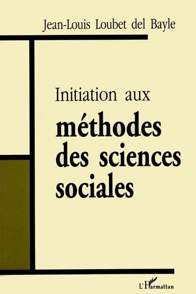 Initiation aux méthodes des sciences soc by LOUBET DEL BAYLE JEAN-LOUIS