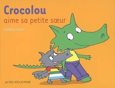 Crocolou Aime Sa Petite Sœur by Ophelie Texier