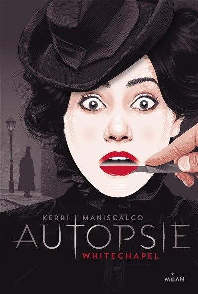Autopsie Whitechapel by Kerri Maniscalco
