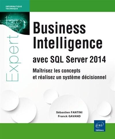 Business Intelligence avec SQL Server 2014 by Sébastien Fantini