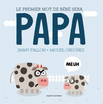 Le premier mot de bébé sera Papa by Jimmy Fallon