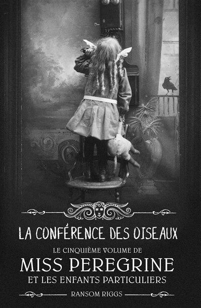 Miss Peregrine et les enfants particuliers Tome 5 La conférence des oiseaux by Ransom Riggs